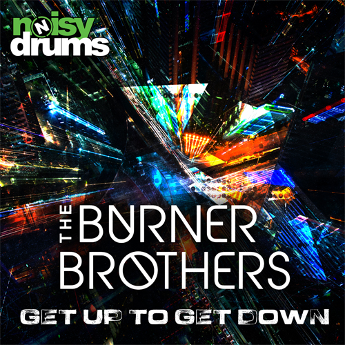 The Burner Brothers – Get up to get down – NoisyDrums  Records