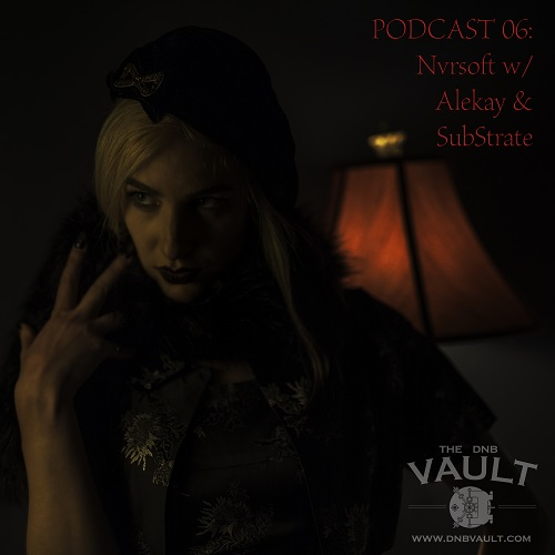 DNB VAULT PODCAST 006 WITH NVRSOFT – SPECIAL GUEST MIXES BY SubStrate & Alekay
