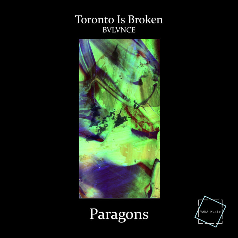 Toronto Is Broken (feat. BVLVNCE) – Paragons – Yana Music